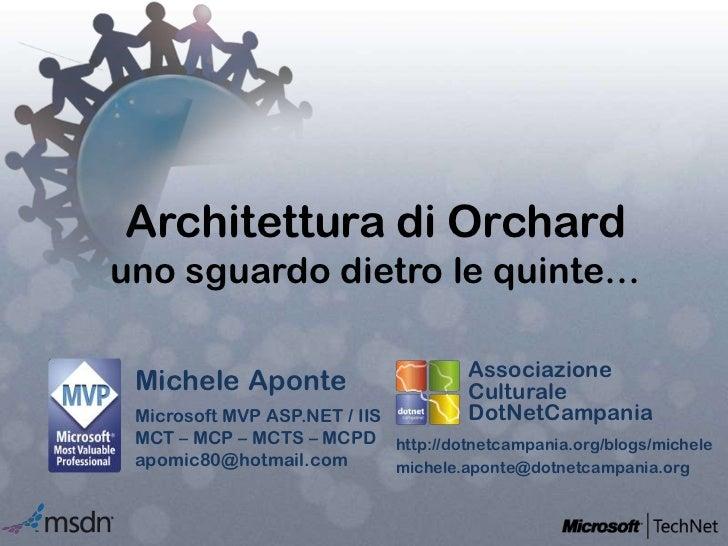 Architettura di Orcharduno sguardo dietro le quinte…<br />Associazione Culturale DotNetCampania<br />Michele Aponte<br />M...