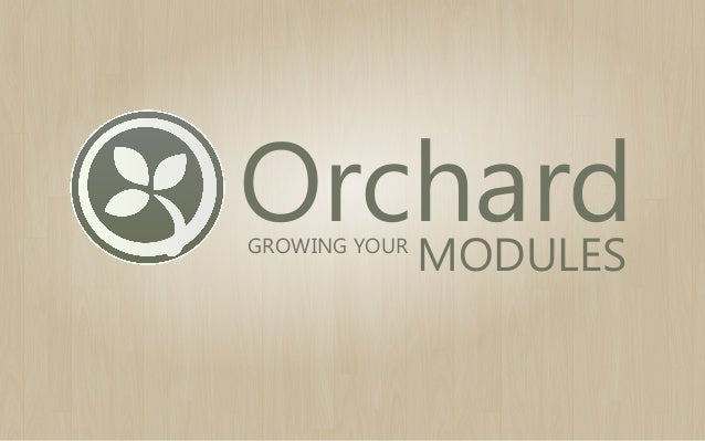 Orchard MODULES GROWING YOUR