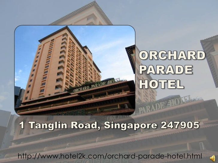 ORCHARD<br />PARADE<br />HOTEL<br />1 TanglinRoad, Singapore 247905<br />http://www.hotel2k.com/orchard-parade-hotel.html<...