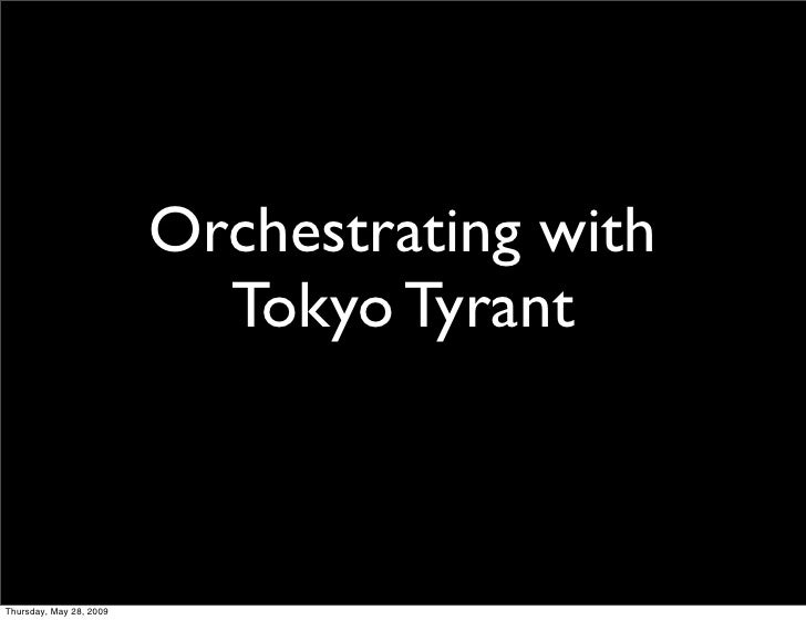 Orchestrating with                            Tokyo Tyrant    Thursday, May 28, 2009