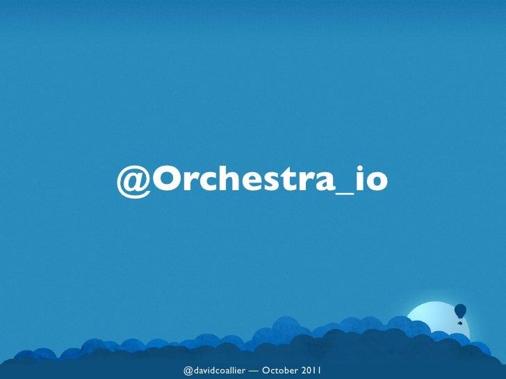 @Orchestra_io   @davidcoallier — October 2011