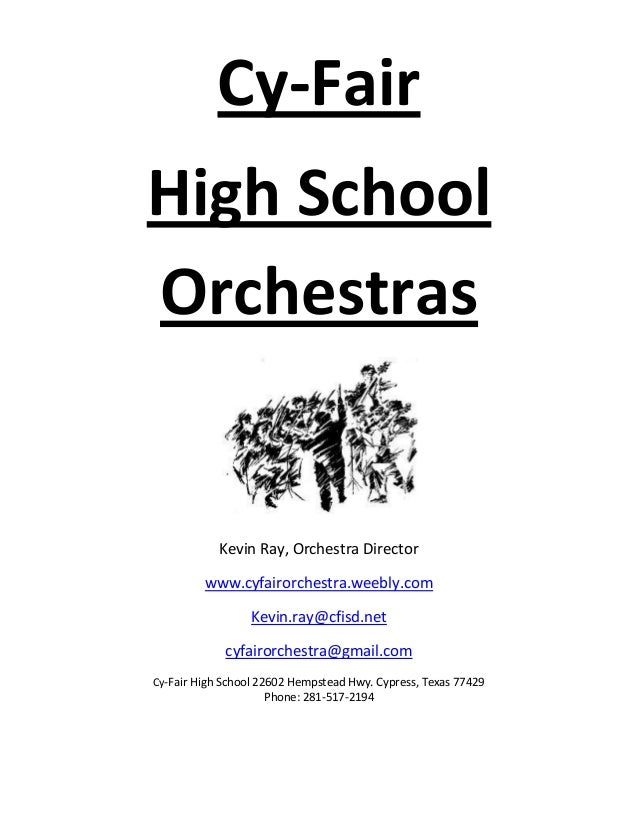 Cy-Fair High School Orchestras Kevin Ray, Orchestra Director www.cyfairorchestra.weebly.com Kevin.ray@cfisd.net cyfairorch...