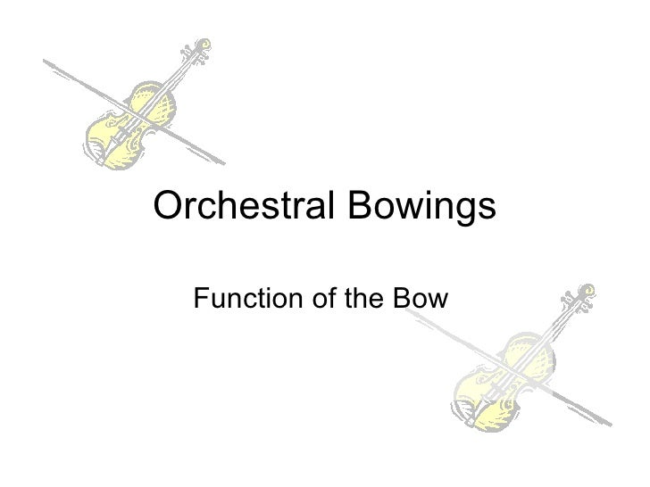 Orchestral Bowings Function of the Bow