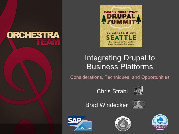 Integrating Drupal to        Business Platforms Considerations, Techniques, and Opportunities              Chris Strahl   ...