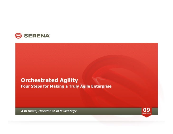 Orchestrated AgilityFour Steps for Making a Truly Agile EnterpriseAsh Owen, Director of ALM Strategy               09     ...