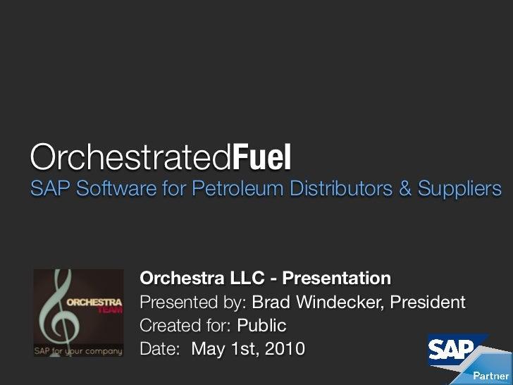 OrchestratedFuel SAP Software for Petroleum Distributors & Suppliers               Orchestra LLC - Presentation           ...