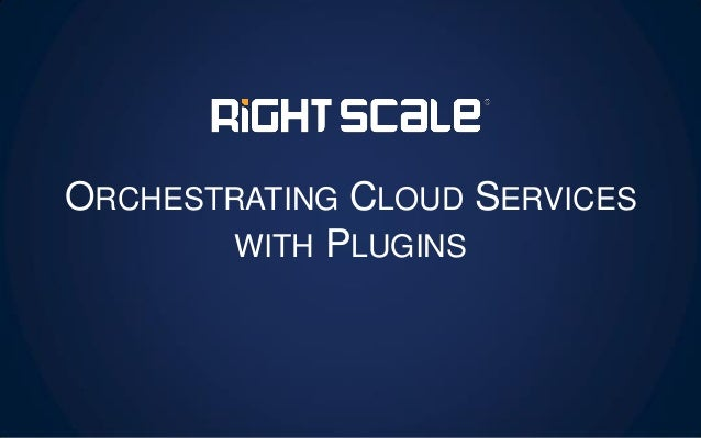 ORCHESTRATING CLOUD SERVICES WITH PLUGINS
