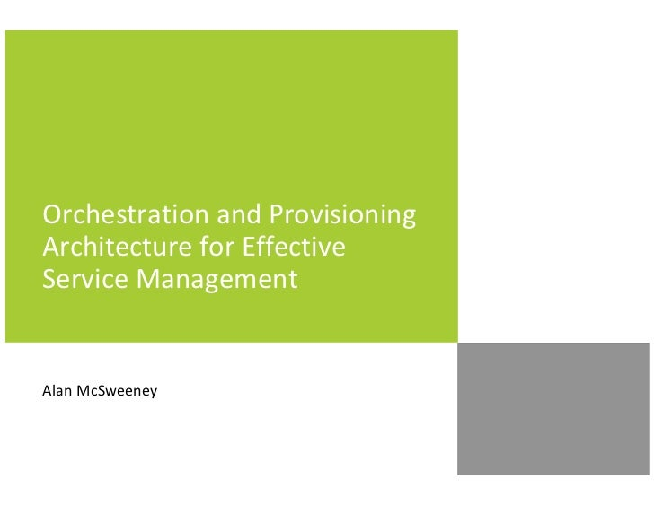 Orchestration and ProvisioningArchitecture for EffectiveService ManagementAlan McSweeney
