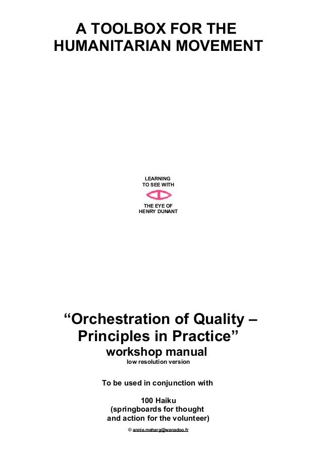 "A TOOLBOX FOR THE HUMANITARIAN MOVEMENT  LEARNING TO SEE WITH  THE EYE OF HENRY DUNANT  ""Orchestration of Quality – Princi..."