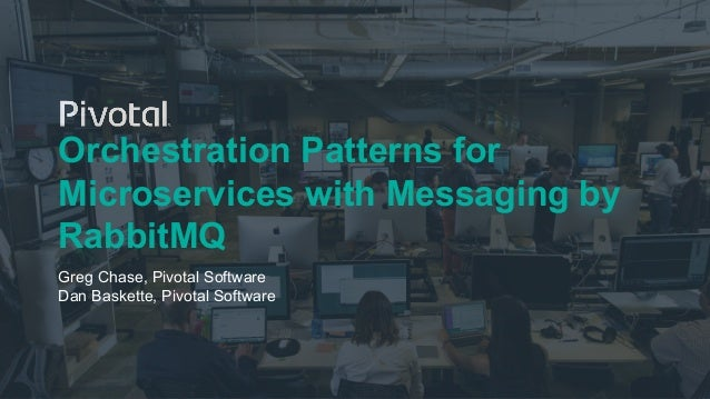 Orchestration Patterns for Microservices with Messaging by RabbitMQ Greg Chase, Pivotal Software Dan Baskette, Pivotal Sof...
