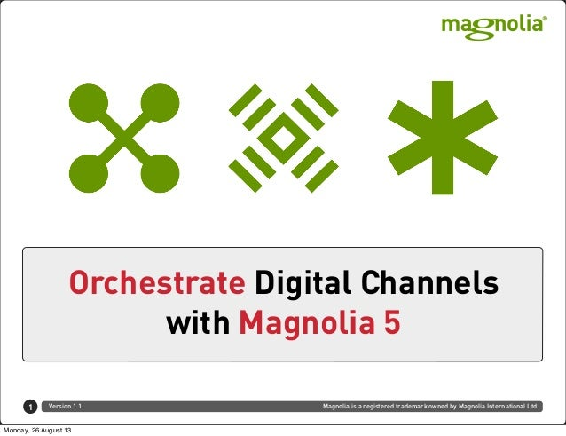 Magnolia is a registered trademark owned by Magnolia International Ltd.Version 1.1 Orchestrate Digital Channels with Magno...