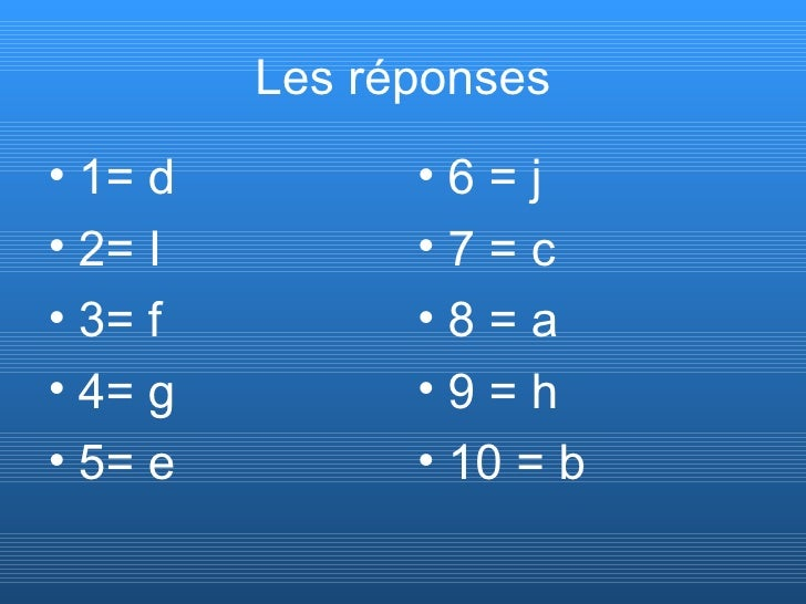 Les r é ponses <ul><li>1= d </li></ul><ul><li>2= I </li></ul><ul><li>3= f </li></ul><ul><li>4= g </li></ul><ul><li>5= e </...