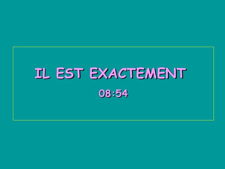 IL EST EXACTEMENT  08:54