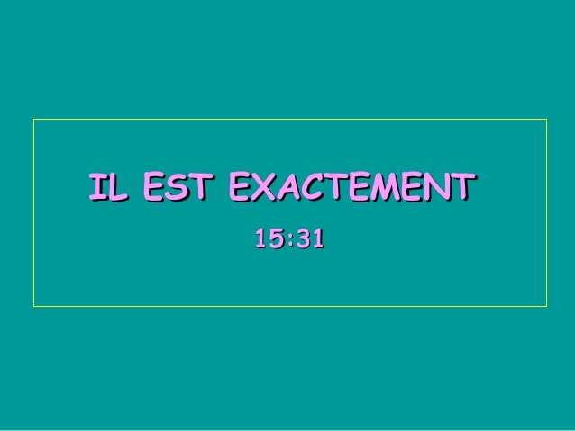 IL EST EXACTEMENTIL EST EXACTEMENT 15:3115:31