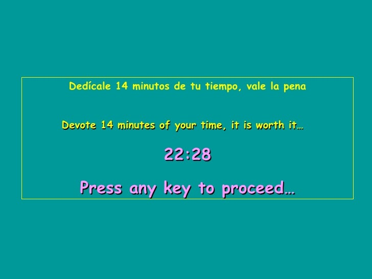 Dedícale 14 minutos de tu tiempo, vale la pena Devote 14 minutes of your time, it is worth it…   22:28   Press any key to ...