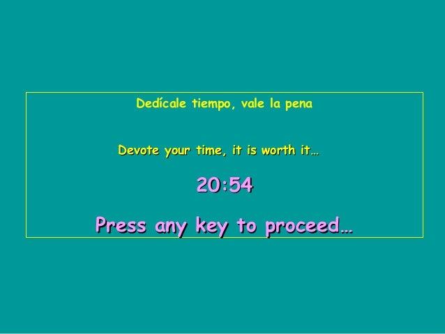 Dedícale tiempo, vale la penaDevote your time, it is worth it…Devote your time, it is worth it…20:5420:54Press any key to ...