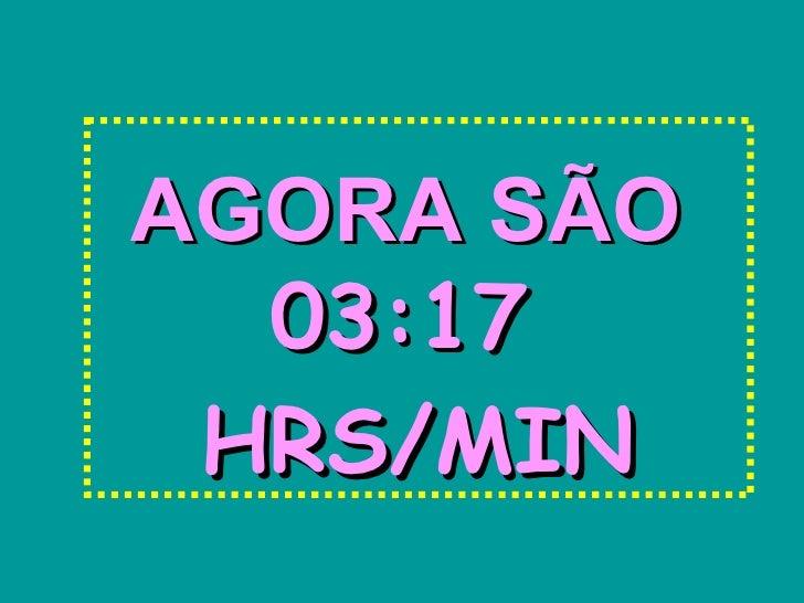 AGORA SÃO  03:17 HRS/MIN