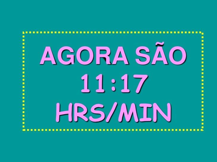 AGORA SÃO  11:17 HRS/MIN