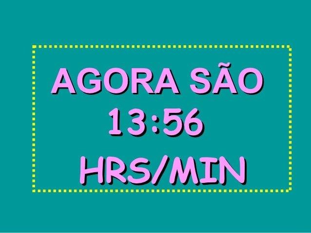 AGORA SÃO  13:56 HRS/MIN