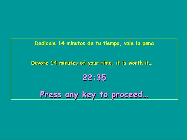 Dedícale 14 minutos de tu tiempo, vale la pena Devote 14 minutes of your time, it is worth it…  22:35 Press any key to pro...