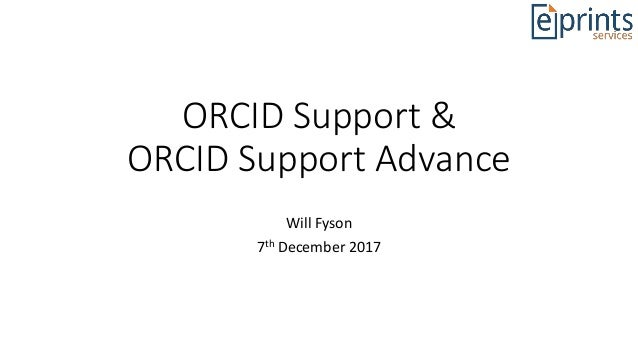ORCID Support & ORCID Support Advance Will Fyson 7th December 2017