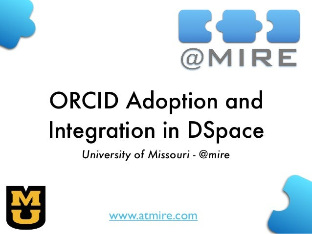 www.atmire.com ORCID Adoption and Integration in DSpace University of Missouri - @mire