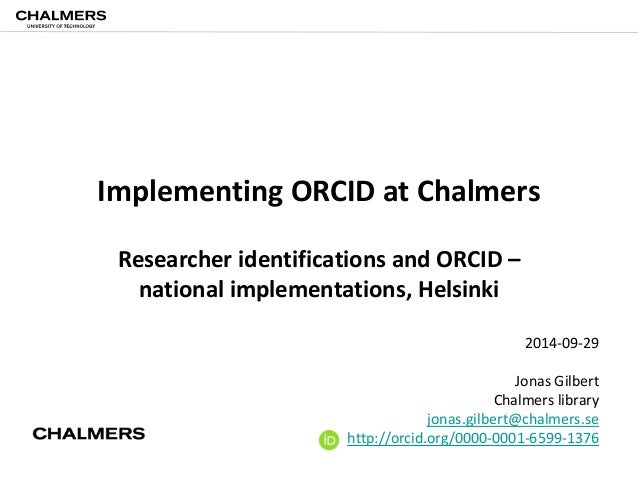 Implementing ORCID at Chalmers  Researcher identifications and ORCID –  national implementations, Helsinki  2014-09-29  Jo...