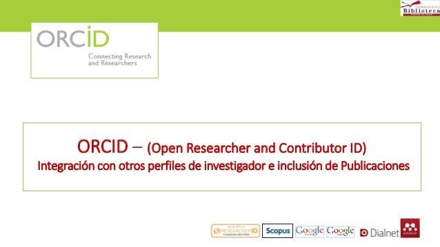 ORCID – (Open Researcher and Contributor ID) Integración con otros perfiles de investigador e inclusión de Publicaciones