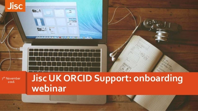 Jisc UK ORCID Support: onboarding webinar 7th November 2o16