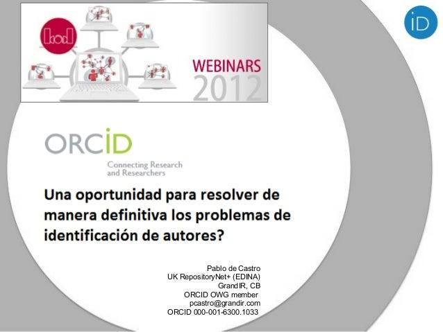 Pablo de CastroUK RepositoryNet+ (EDINA)              GrandIR, CB    ORCID OWG member     pcastro@grandir.comORCID 000-001...