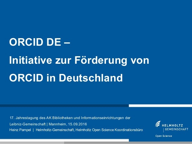 1 17. Jahrestagung des AK Bibliotheken und Informationseinrichtungen der Leibniz-Gemeinschaft | Mannheim, 15.09.2016 ORCID...