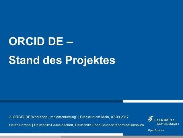 "1 ORCID DE – Stand des Projektes 2. ORCID DE Workshop ""Implementierung"" | Frankfurt am Main, 07.09.2017 Heinz Pampel | Hel..."