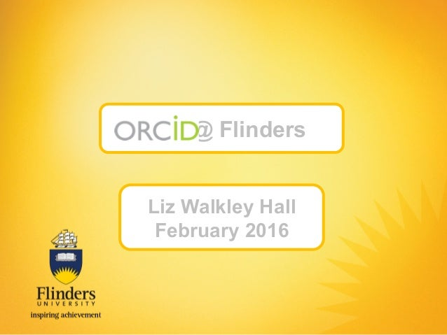 ORCID Implementations with University RIM Systems (Flinders University, L. Walkley-Hall) Slide 2