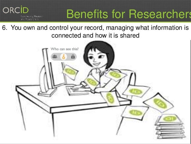 12 Benefits for Researchers 6. You own and control your record, managing what information is connected and how it is shared