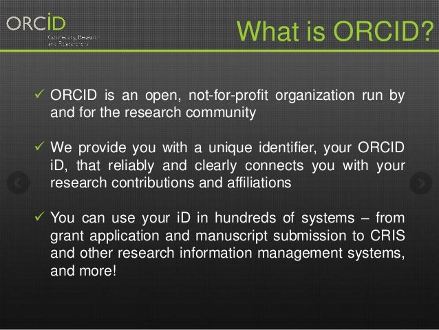  ORCID is an open, not-for-profit organization run by and for the research community  We provide you with a unique ident...