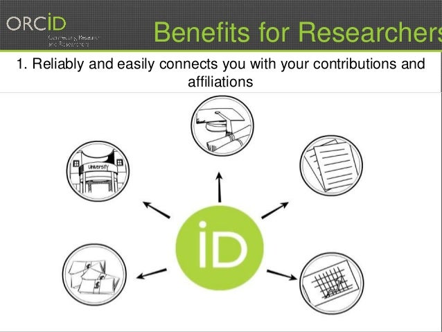7 1. Reliably and easily connects you with your contributions and affiliations Benefits for Researchers