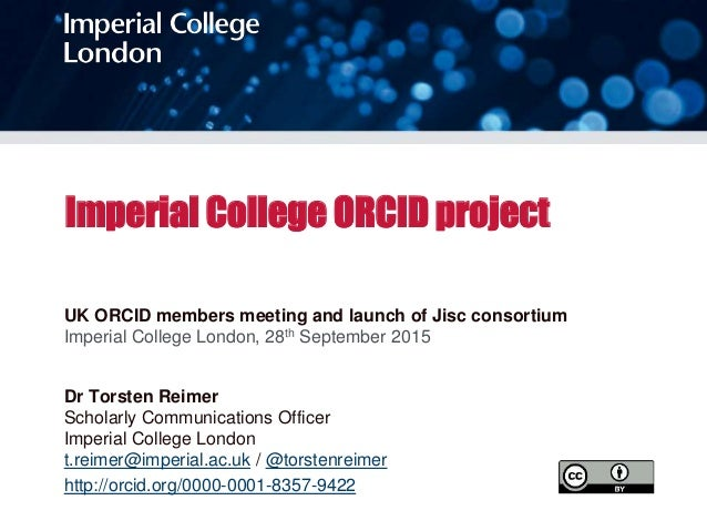 Imperial College ORCID project UK ORCID members meeting and launch of Jisc consortium Imperial College London, 28th Septem...