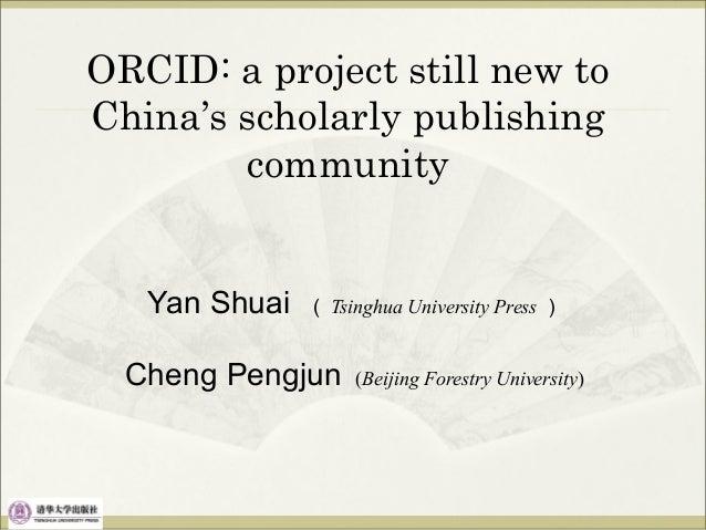 Yan Shuai ( Tsinghua University Press ) Cheng Pengjun (Beijing Forestry University) ORCID: a project still new to China's ...