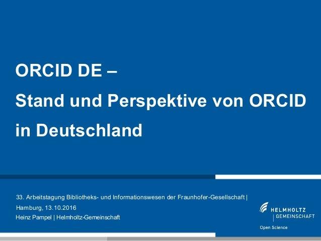 1 33. Arbeitstagung Bibliotheks- und Informationswesen der Fraunhofer-Gesellschaft | Hamburg, 13.10.2016 ORCID DE – Stand ...