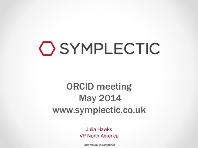 Commercial in confidence Julia Hawks VP North America ORCID meeting May 2014 www.symplectic.co.uk