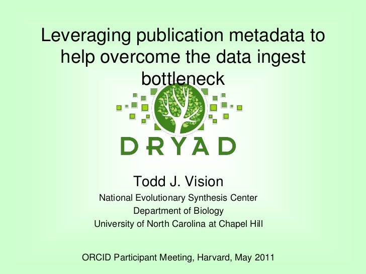 Leveraging publication metadata to help overcome the data ingest bottleneck <br />Todd J. Vision<br />National Evolutionar...
