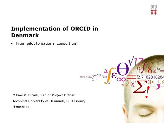 Implementation of ORCID in  Denmark  - From pilot to national consortium  Mikael K. Elbæk, Senior Project Officer  Technic...