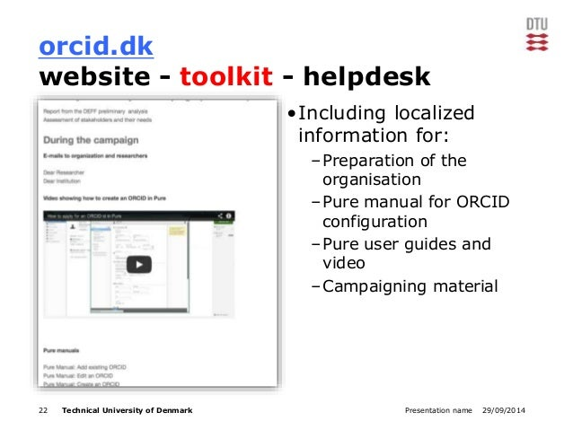 orcid.dk  website - toolkit - helpdesk  •Including localized  information for:  –Preparation of the  organisation  –Pure m...