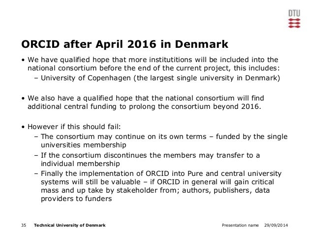 ORCID after April 2016 in Denmark  • We have qualified hope that more institutitions will be included into the  national c...