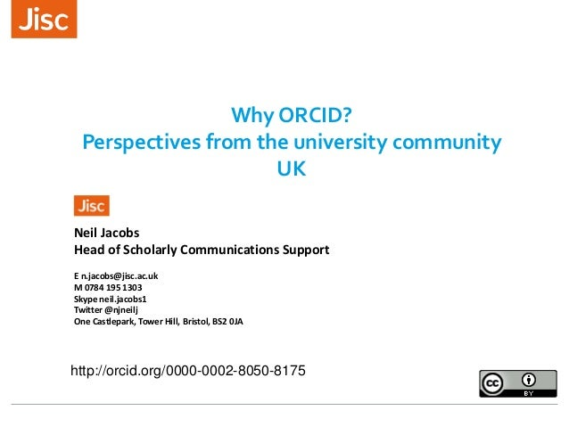 Why ORCID? Perspectives from the university community UK Neil Jacobs Head of Scholarly Communications Support E n.jacobs@j...