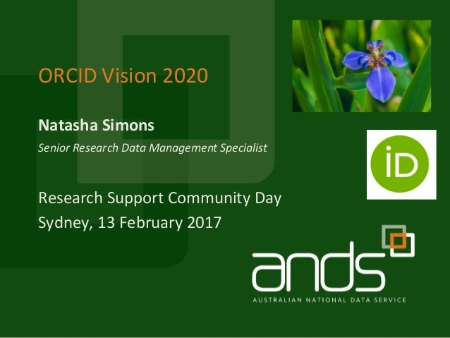 Natasha Simons ORCID Vision 2020 Senior Research Data Management Specialist Research Support Community Day Sydney, 13 Febr...