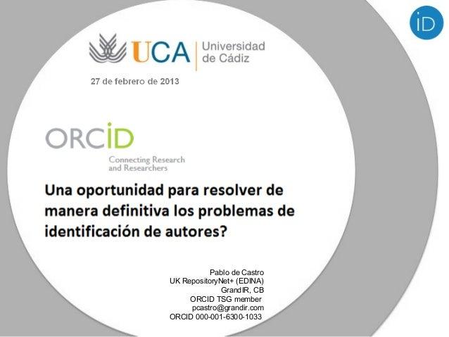Pablo de CastroUK RepositoryNet+ (EDINA)              GrandIR, CB     ORCID TSG member     pcastro@grandir.comORCID 000-00...