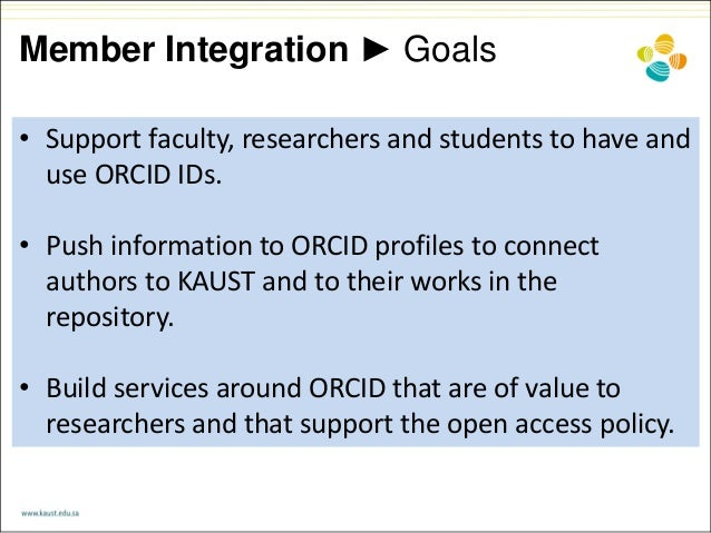 Member Integration ► Goals • Support faculty, researchers and students to have and use ORCID IDs. • Push information to OR...