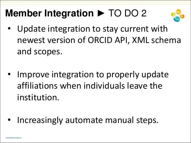 Member Integration ► TO DO 2 • Update integration to stay current with newest version of ORCID API, XML schema and scopes....