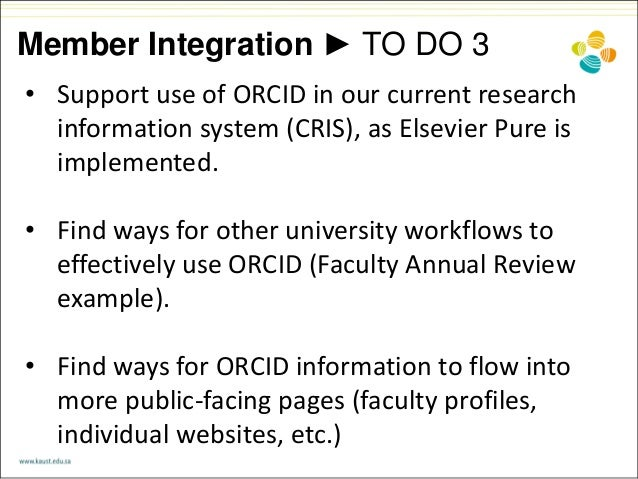 Member Integration ► TO DO 3 • Support use of ORCID in our current research information system (CRIS), as Elsevier Pure is...